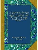 La Legislazione Sanitaria in Italia: Commento Alla Legge 22 Dicembre 1888, N. 5849, E Alle Leggi Complementari Ed Affini ...