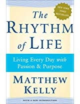 The Rhythm of Life: Living Every Day with Passion and Purpose