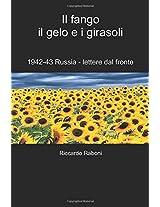 Il Fango, Il Gelo E I Girasoli: 1942-43 Russia - Lettere Dal Fronte