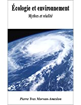 Écologie, environnement... mythes et réalité (French Edition)
