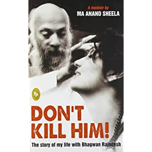Don'T Kill Him!: The Story Of My Life With Bhagwan Rajneesh