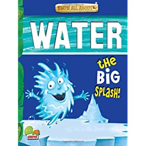 Water: Key stage 2: The Big Splash! (Know All About)