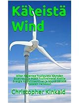 Käteistä Wind: Miten Rakentaa Tuulipuisto Käyttäen Skystream ja 442SR Tuulivoimalat Kodille Energia Net-Mittaaminen ja Myydä Sähköä Takaisin Verkkoon (Finnish Edition)