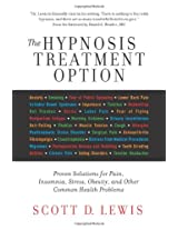 The Hypnosis Treatment Option: Proven Solutions for Pain, Insomnia, Stress, Obesity, and Other Common Health Problems