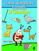 Disegno per Bambini: Come Disegnare Fumetti - Il Giardino (Imparare a Disegnare Vol. 8) (Italian Edition)