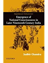 Dependence and Disillusionment: Emergence of National Consciousness in Later 19th Century India