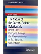 The Nature of the Doctor-Patient Relationship: Health Care Principles through the phenomenology of relationships with patients (SpringerBriefs in Ethics)