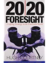 20/20 Foresight: Crafting Strategy in an Uncertain World