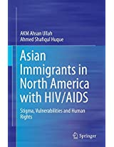 Asian Immigrants in North America with HIV/AIDS: Stigma, Vulnerabilities and Human Rights