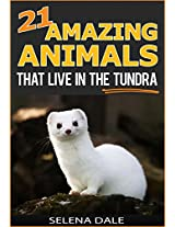 21 Amazing Animals That Live In The Tundra: Extraordinary Animal Photos & Facinating Fun Facts For Kids (Weird & Wonderful Animals - Book 5)
