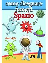 Disegno per Bambini: Come Disegnare Fumetti - Spazio (Imparare a Disegnare Vol. 35) (Italian Edition)
