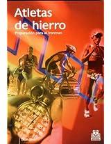 Atletas De Hierro/ Iron Athlete: Preparacion Para El Ironman