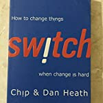 SWITCH How to change things by Chip and Dan Heath