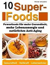 10 Superfoods: Powerfoods für mehr Gesundheit, mehr Lebensenergie und natürliches Anti-Aging (Argan-Öl / Kurkuma / Baobab Affenbrotbaum / Chia Samen und mehr / WISSEN KOMPAKT)