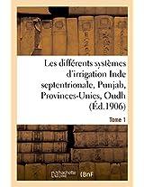 Les Differents Systemes D'Irrigation: Inde Septentrionale, Punjab, Provinces-Unies T01 (Savoirs Et Traditions)