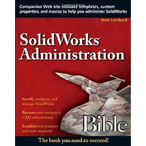 【クリックで詳細表示】SolidWorks Administration Bible: Matt Lombard: 洋書
