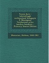 Tunen Durs: Taterakhagh Nerkayatseal Hazgayin S. Mesropean Varzharann Artiw Tarekan Handisin - Primary Source Edition