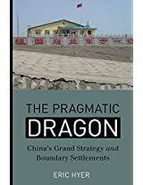 The Pragmatic Dragon: China's Grand Strategy and Boundary Settlements (Contemporary Chinese Studies Series)