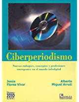 Ciberperiodismo/ Cyber Journalism: Nuevos Enfoques, Conceptos Y Profesiones Emergentes En El Mundo Info Digital/ New Approaches, Concepts and Emerging Professions in the World Digital I