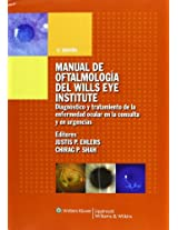 Manual de Oftalmologia del Wills Eye Institute: Diagnostico Y Tratamiento De La Enfermedad Ocular En La Consulta y En Urgencias, Quinta Edicion