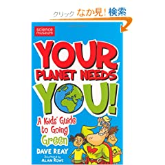 Your Planet Needs You: A Kid's Guide to Going Green (Science of Survival)