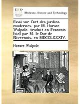 Essai sur l'art des jardins modernes, par M. Horace Walpole, traduit en Francois [sic] par M. le Duc de Nivernois, en MDCCLXXXIV.