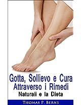 Gotta, Sollievo e Cura Attraverso i Rimedi Naturali e la Dieta (Italian Edition)