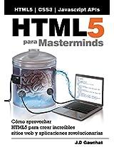 HTML5 para Masterminds: Cómo aprovechar HTML5 para crear increíbles sitios web y aplicaciones revolucionarias (Spanish Edition)