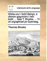 Afalau aur i bobl ifeingc; a choron gogoniant i hen bobl: ... Gan T. Brooks, ... Yr ail argraphiad yn Gymraeg. (Welsh Edition)