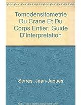 Tomodensitometrie du crane et du corps entier: Guide d'interpretation