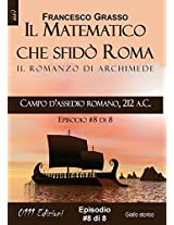 Campo d'assedio romano, 212 a.C. - serie Il Matematico che sfidò Roma ep. #8 di 8 (A piccole dosi)