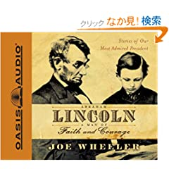 Abraham Lincoln: A Man of Faith and Courage : Stories of Our Most Admired President