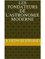 Les Fondateurs de l'astronomie moderne (French Edition)
