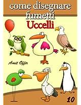 Disegno per Bambini: Come Disegnare Fumetti - Uccelli (Imparare a Disegnare Vol. 10) (Italian Edition)