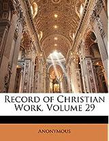 Record of Christian Work, Volume 29