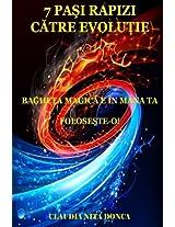 7 Pasi Rapizi Catre Evolutie: Bagheta Magica E in Mana Ta. Foloseste-o!
