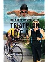 Creare Il Campione Di Triathlon Ideale: Scopri Trucchi E Segreti Utilizzati Dai Migliori Campioni Di Triathlon Professionisti Ed Allenatori Per Migliorare La Tua Prestanza Atletica, La Perse
