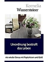 Unordnung bestraft das Leben: Kein Stress mit Papierkram & Co. (German Edition)