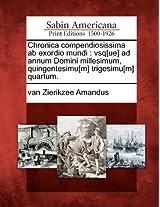 Chronica Compendiosissima AB Exordio Mundi: Vsq[ue] Ad Annum Domini Millesimum, Quingentesimu[m] Trigesimu[m] Quartum.