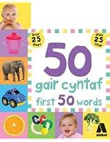 50 Gair Cyntaf / First 50 Words