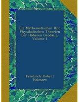 Die Mathematischen Und Physikalischen Theorien Der Höheren Geodäsie, Volume 1: Die Mathematischen Und Physikalischen Theorieen Der Höheren Geodäsie