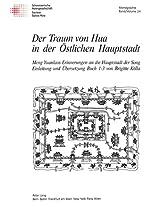 Der Traum Von Hua in Der Oestlichen Hauptstadt: Meng Yuanlaos Erinnerungen an Die Hauptstadt Der Song (Etudes Asiatiques Suisses. Monographies)