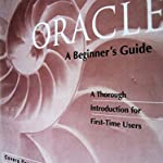 Oracle: A Beginner's Guide ( the first authorized guide )
