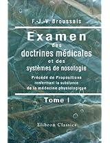 Examen des doctrines médicales et des systèmes de nosologie: Précédé de Propositions renfermant la substance de la médecine physiologique. Tome 1