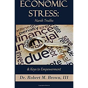 Economic Stress: Harsh Truths and Keys to Empowerment