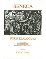"Four Dialogues: ""Consolatio ad Helviam"", ""De Tranquillitate Animi"", ""De Vita Beata"", ""De Constantia Sapientis"" (Classical Texts)"