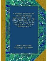 Cronache Forlivesi Di Andrea Bernardi (Novacula) Dal 1476 Al 1517: Pubblicate Ora Per La Prima Volta Di Su L'autografo, Volume 1,part 2
