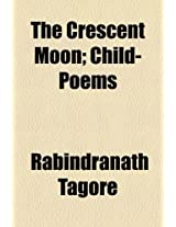 The Crescent Moon; Child-Poems