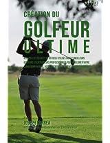 Creation Du Golfeur Ultime: Realiser Les Secrets Et Astuces Utilises Par Les Meilleurs Golfeurs Et Entraineurs Professionnels Pour Ameliorer Votre Condition Physique, Votre Nutri