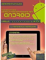Corso di programmazione per Android. Livello 13: Il Preference Framework (Esperto in un click) (Italian Edition)